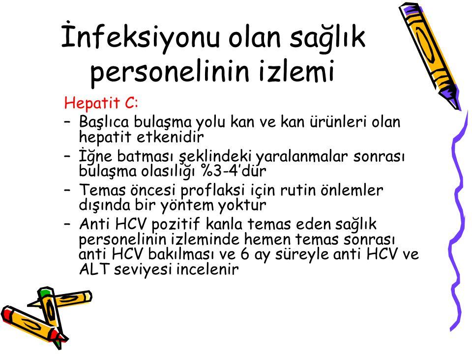 İnfeksiyonu olan sağlık personelinin izlemi Hepatit C: –Başlıca bulaşma yolu kan ve kan ürünleri olan hepatit etkenidir –İğne batması şeklindeki yaral