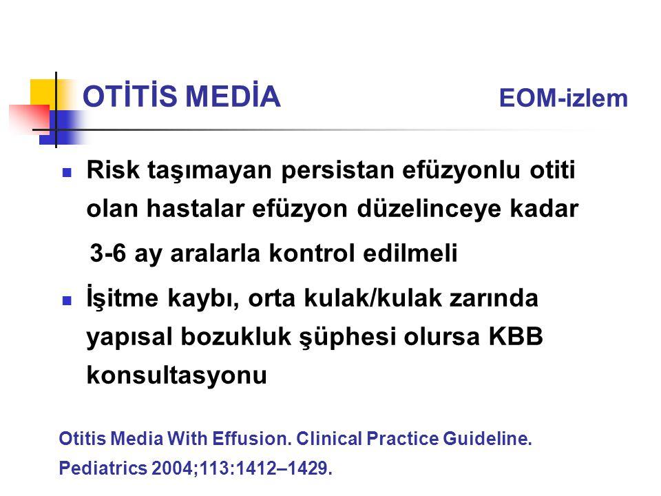 Risk taşımayan persistan efüzyonlu otiti olan hastalar efüzyon düzelinceye kadar 3-6 ay aralarla kontrol edilmeli İşitme kaybı, orta kulak/kulak zarın
