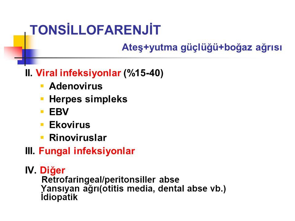 II. Viral infeksiyonlar (%15-40)  Adenovirus  Herpes simpleks  EBV  Ekovirus  Rinoviruslar III. Fungal infeksiyonlar IV. Diğer Retrofaringeal/per