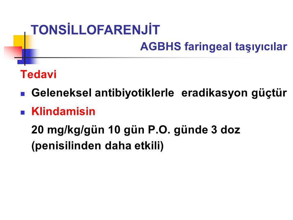 Tedavi Geleneksel antibiyotiklerle eradikasyon güçtür Klindamisin 20 mg/kg/gün 10 gün P.O. günde 3 doz (penisilinden daha etkili) TONSİLLOFARENJİT AGB