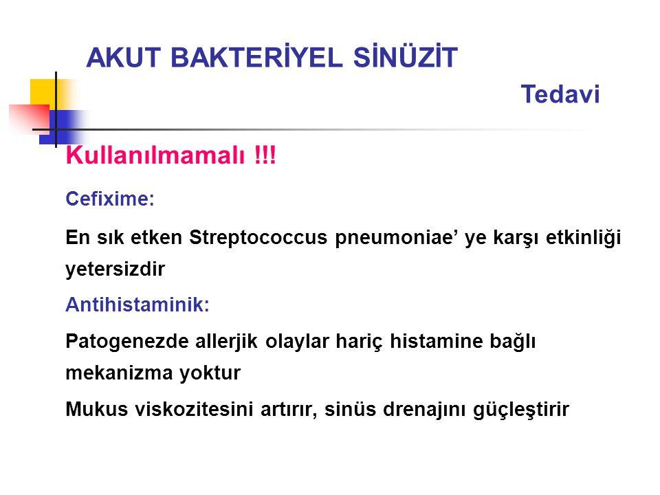 Kullanılmamalı !!! Cefixime: En sık etken Streptococcus pneumoniae' ye karşı etkinliği yetersizdir Antihistaminik: Patogenezde allerjik olaylar hariç