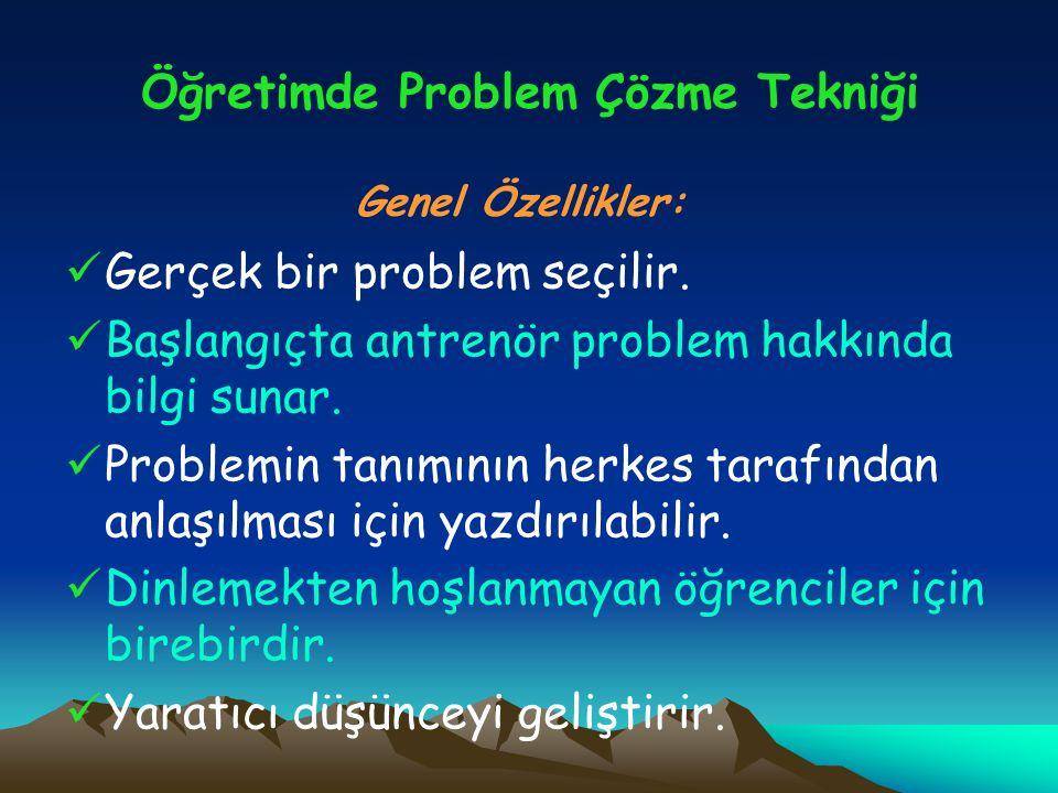 Öğretimde Problem Çözme Tekniği Gerçek bir problem seçilir. Başlangıçta antrenör problem hakkında bilgi sunar. Problemin tanımının herkes tarafından a