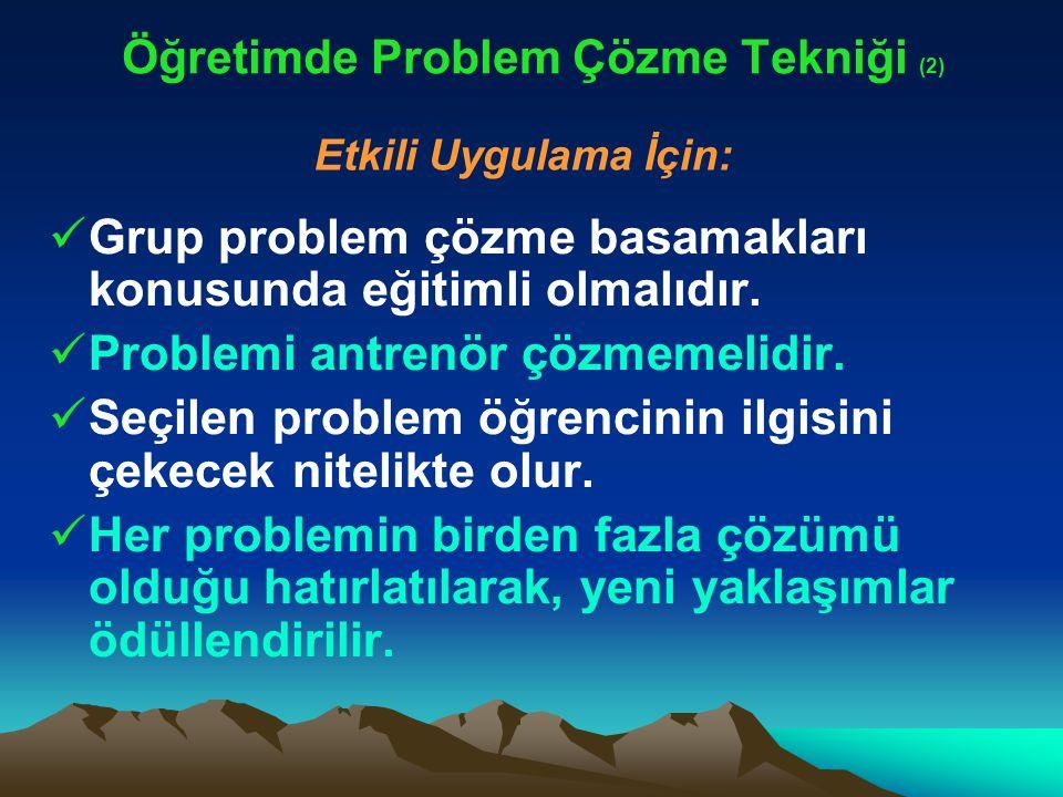 Öğretimde Problem Çözme Tekniği (2) Grup problem çözme basamakları konusunda eğitimli olmalıdır. Problemi antrenör çözmemelidir. Seçilen problem öğren