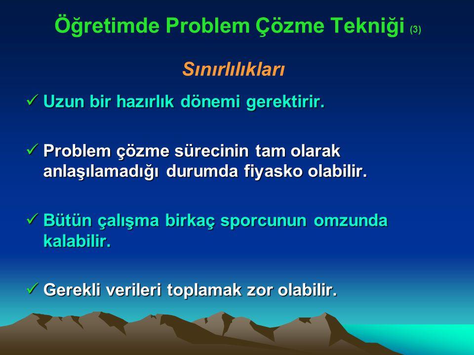 Öğretimde Problem Çözme Tekniği (3) Uzun bir hazırlık dönemi gerektirir. Uzun bir hazırlık dönemi gerektirir. Problem çözme sürecinin tam olarak anlaş
