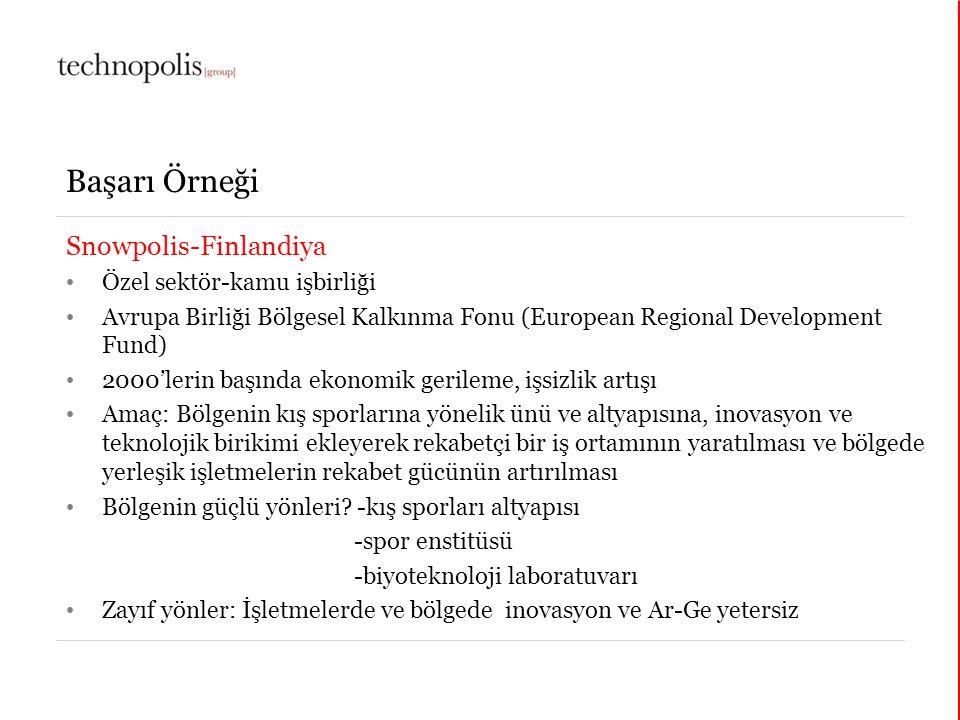 11 décembre 2014 Başarı Örneği Snowpolis-Finlandiya Özel sektör-kamu işbirliği Avrupa Birliği Bölgesel Kalkınma Fonu (European Regional Development Fund) 2000'lerin başında ekonomik gerileme, işsizlik artışı Amaç: Bölgenin kış sporlarına yönelik ünü ve altyapısına, inovasyon ve teknolojik birikimi ekleyerek rekabetçi bir iş ortamının yaratılması ve bölgede yerleşik işletmelerin rekabet gücünün artırılması Bölgenin güçlü yönleri.