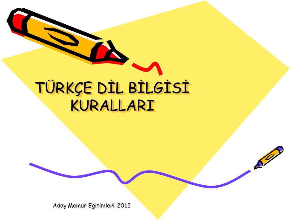 TÜRKÇE DİL BİLGİSİ KURALLARI Aday Memur Eğitimleri-2012