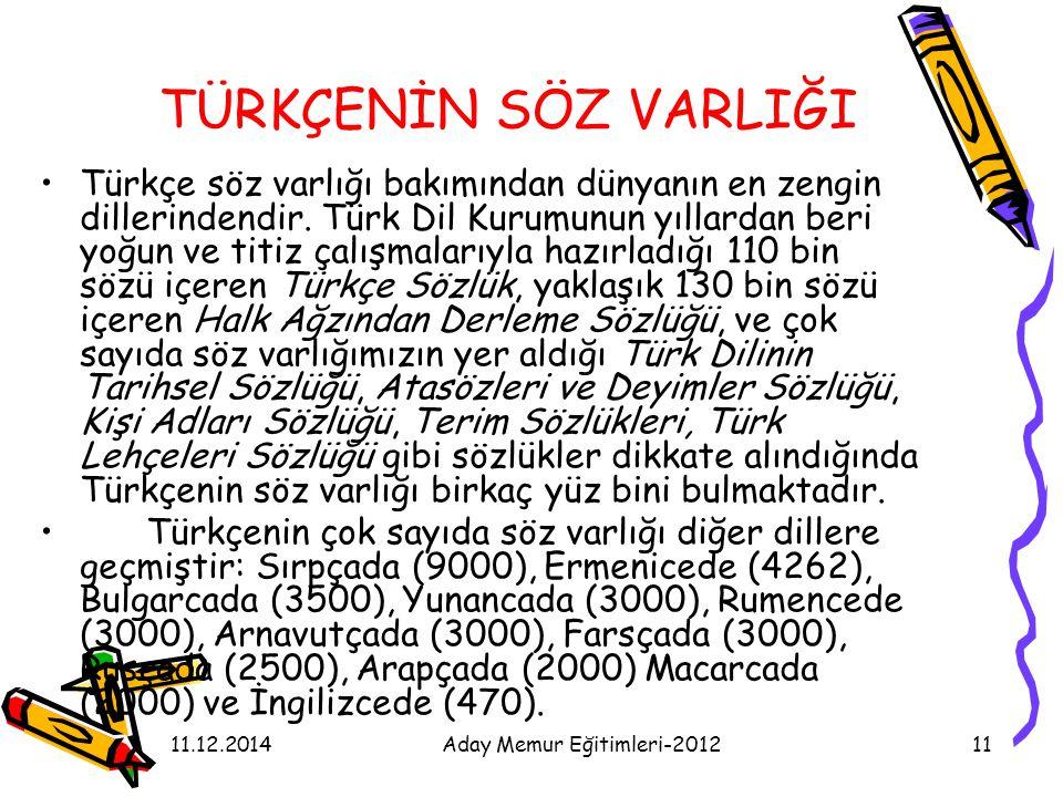 11.12.2014Aday Memur Eğitimleri-201211 TÜRKÇENİN SÖZ VARLIĞI Türkçe söz varlığı bakımından dünyanın en zengin dillerindendir. Türk Dil Kurumunun yılla