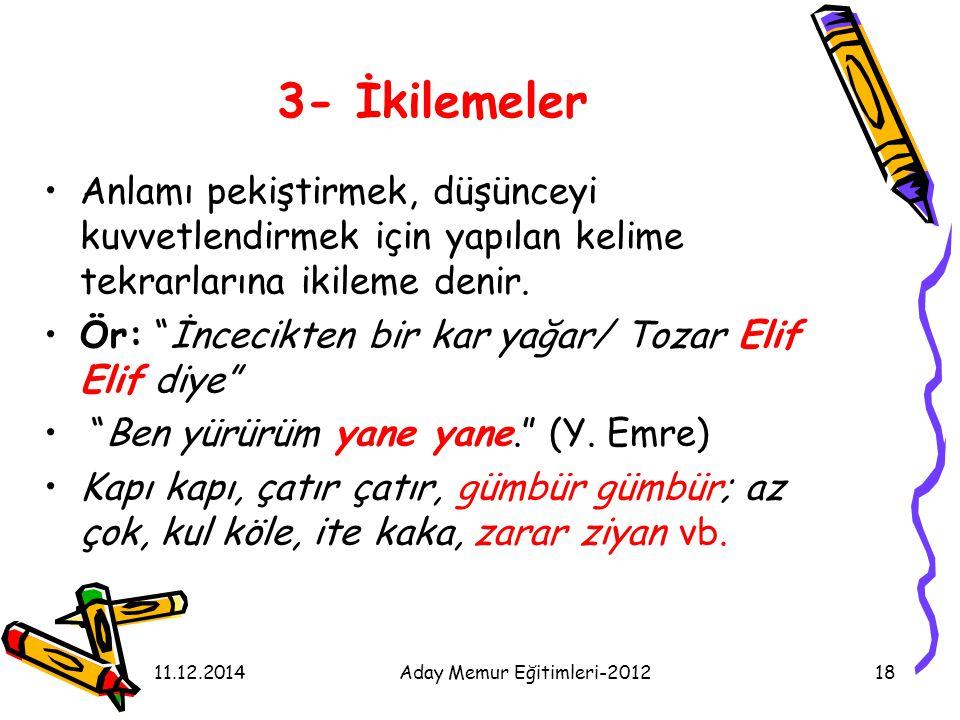 11.12.2014Aday Memur Eğitimleri-201218 3- İkilemeler Anlamı pekiştirmek, düşünceyi kuvvetlendirmek için yapılan kelime tekrarlarına ikileme denir. Ör: