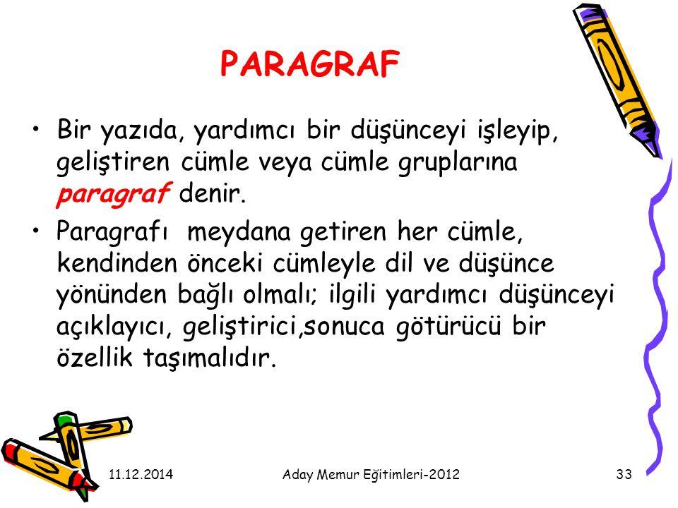 11.12.2014Aday Memur Eğitimleri-201233 PARAGRAF Bir yazıda, yardımcı bir düşünceyi işleyip, geliştiren cümle veya cümle gruplarına paragraf denir. Par