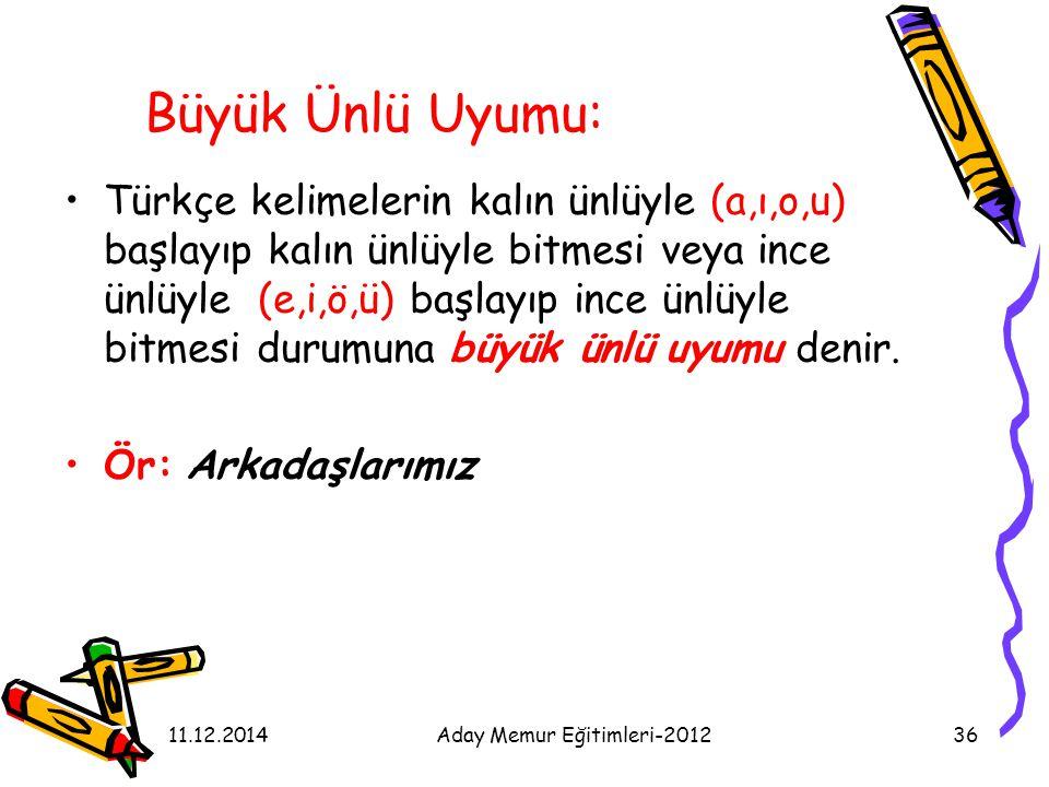 11.12.2014Aday Memur Eğitimleri-201236 Büyük Ünlü Uyumu: Türkçe kelimelerin kalın ünlüyle (a,ı,o,u) başlayıp kalın ünlüyle bitmesi veya ince ünlüyle (