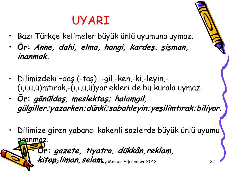 11.12.2014Aday Memur Eğitimleri-201237 UYARI Bazı Türkçe kelimeler büyük ünlü uyumuna uymaz. Ör: Anne, dahi, elma, hangi, kardeş. şişman, inanmak. Dil