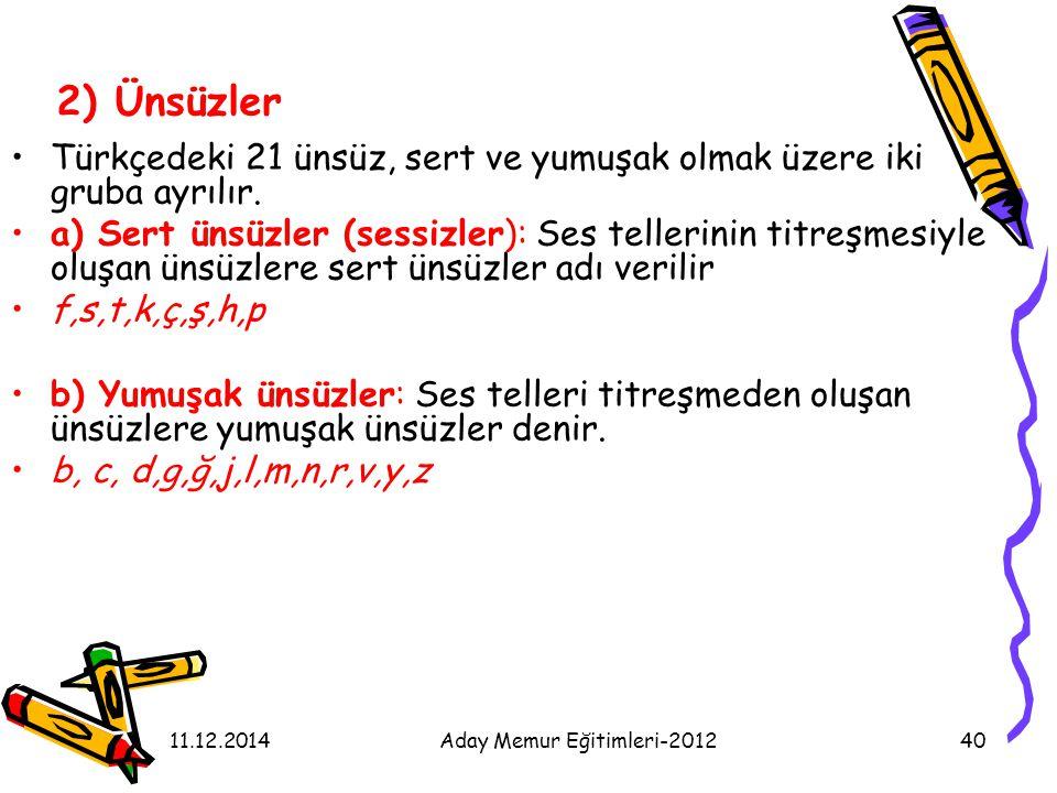 11.12.2014Aday Memur Eğitimleri-201240 2) Ünsüzler Türkçedeki 21 ünsüz, sert ve yumuşak olmak üzere iki gruba ayrılır. a) Sert ünsüzler (sessizler): S