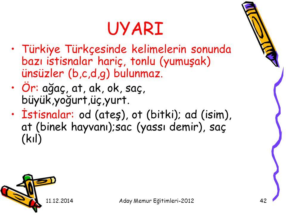 11.12.2014Aday Memur Eğitimleri-201242 UYARI Türkiye Türkçesinde kelimelerin sonunda bazı istisnalar hariç, tonlu (yumuşak) ünsüzler (b,c,d,g) bulunma