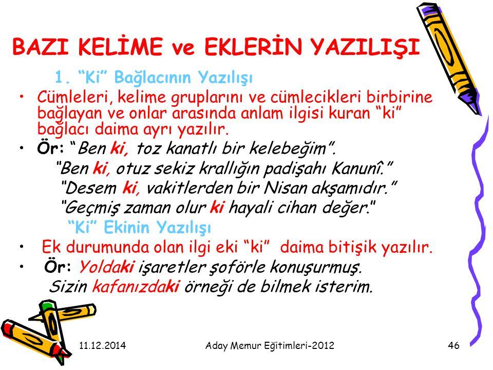"""11.12.2014Aday Memur Eğitimleri-201246 BAZI KELİME ve EKLERİN YAZILIŞI 1. """"Ki"""" Bağlacının Yazılışı Cümleleri, kelime gruplarını ve cümlecikleri birbir"""