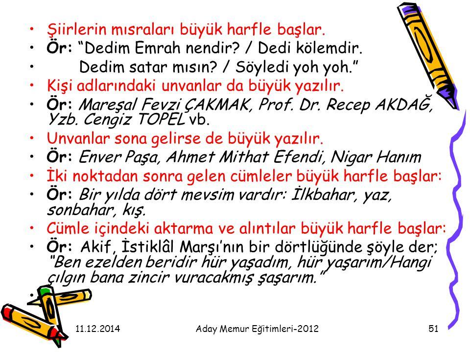 """11.12.2014Aday Memur Eğitimleri-201251 Şiirlerin mısraları büyük harfle başlar. Ör: """"Dedim Emrah nendir? / Dedi kölemdir. Dedim satar mısın? / Söyledi"""