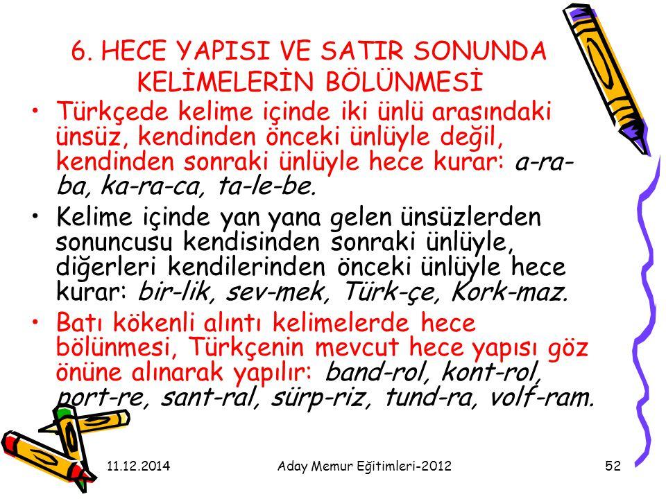 11.12.2014Aday Memur Eğitimleri-201252 6. HECE YAPISI VE SATIR SONUNDA KELİMELERİN BÖLÜNMESİ Türkçede kelime içinde iki ünlü arasındaki ünsüz, kendind