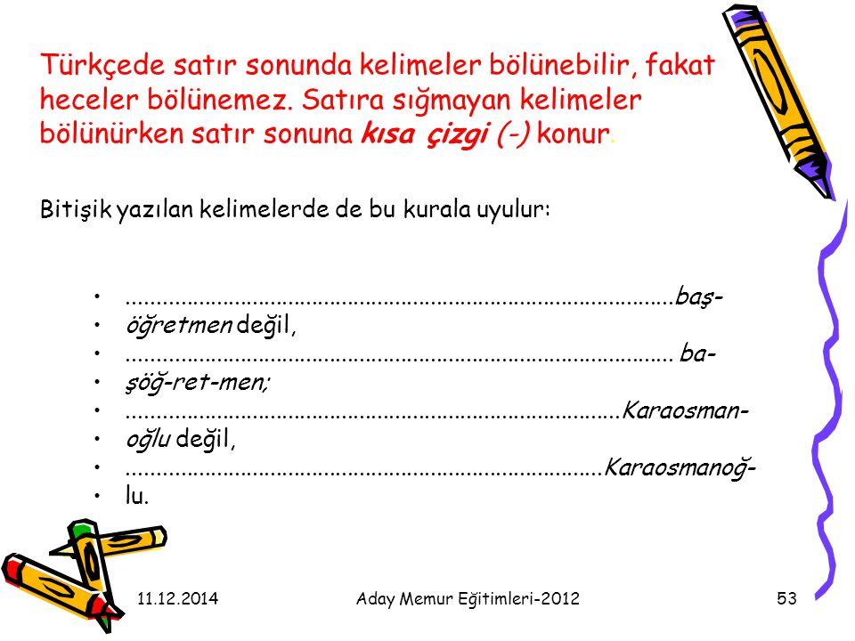 11.12.2014Aday Memur Eğitimleri-201253 Türkçede satır sonunda kelimeler bölünebilir, fakat heceler bölünemez. Satıra sığmayan kelimeler bölünürken sat
