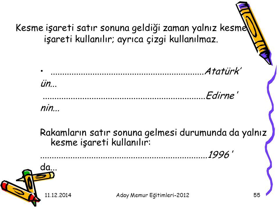 11.12.2014Aday Memur Eğitimleri-201255 Kesme işareti satır sonuna geldiği zaman yalnız kesme işareti kullanılır; ayrıca çizgi kullanılmaz............