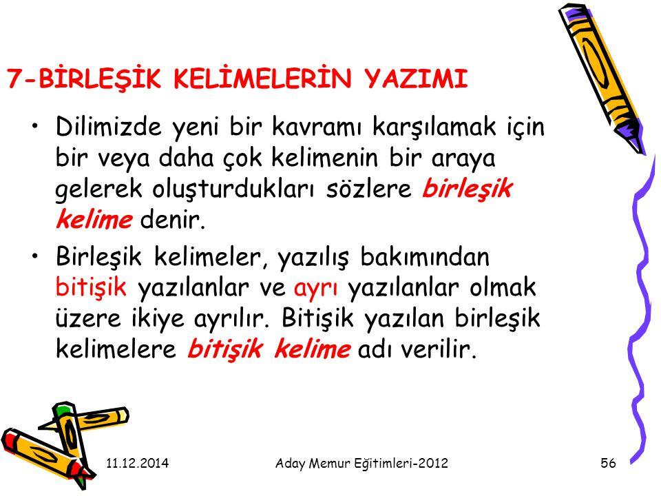 11.12.2014Aday Memur Eğitimleri-201256 7-BİRLEŞİK KELİMELERİN YAZIMI Dilimizde yeni bir kavramı karşılamak için bir veya daha çok kelimenin bir araya