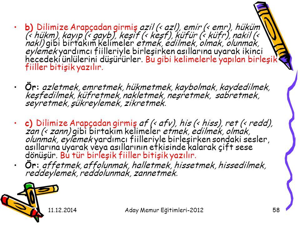 11.12.2014Aday Memur Eğitimleri-201258 b) Dilimize Arapçadan girmiş azil (< azl), emir (< emr), hüküm (< hükm), kayıp (< gayb), keşif (< keşf), küfür