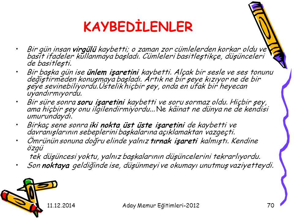 11.12.2014Aday Memur Eğitimleri-201270 KAYBEDİLENLER Bir gün insan virgülü kaybetti; o zaman zor cümlelerden korkar oldu ve basit ifadeler kullanmaya
