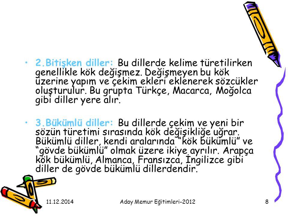 11.12.2014Aday Memur Eğitimleri-20128 2.Bitişken diller: Bu dillerde kelime türetilirken genellikle kök değişmez. Değişmeyen bu kök üzerine yapım ve ç