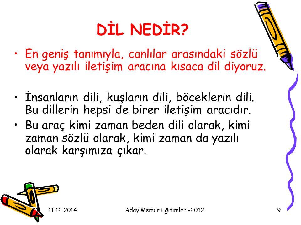 11.12.2014Aday Memur Eğitimleri-20129 DİL NEDİR? En geniş tanımıyla, canlılar arasındaki sözlü veya yazılı iletişim aracına kısaca dil diyoruz. İnsanl