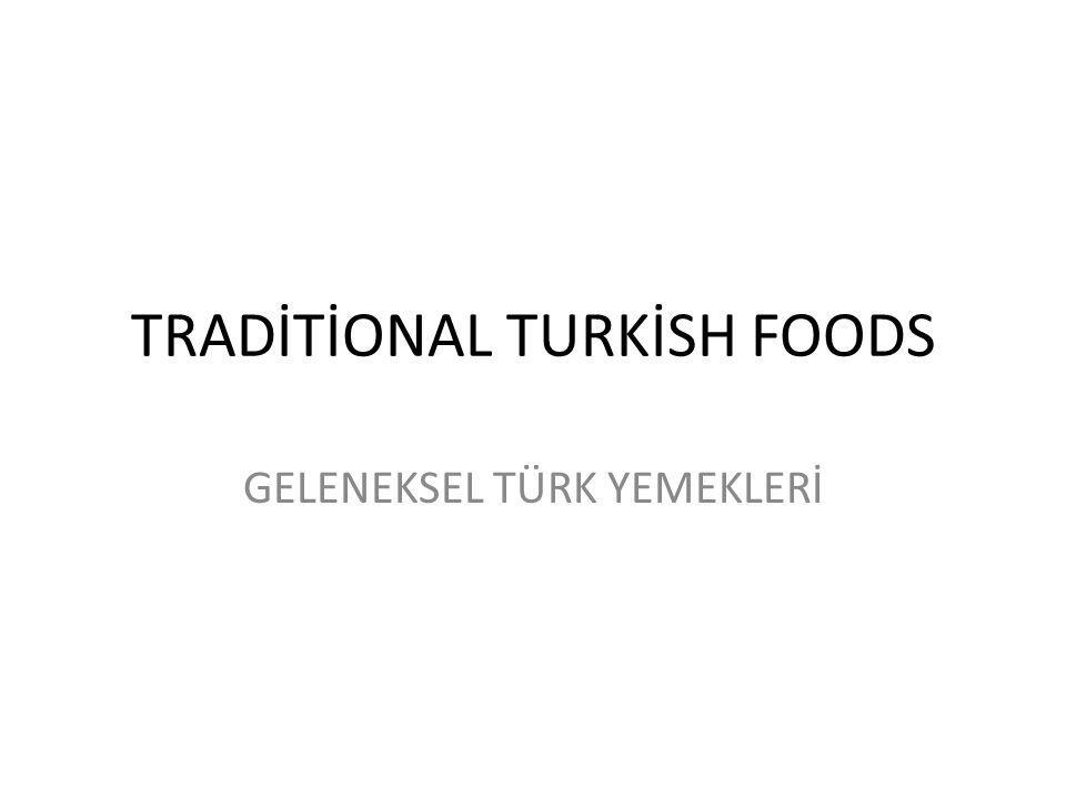 TRADİTİONAL TURKİSH FOODS GELENEKSEL TÜRK YEMEKLERİ