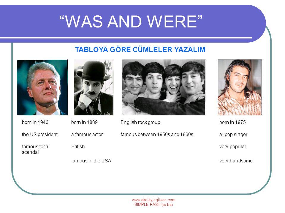 """www.ekolayingilizce.com SIMPLE PAST (to be) """"WAS AND WERE"""" TABLOYA GÖRE CÜMLELER YAZALIM born in 1946born in 1889English rock groupborn in 1975 the US"""