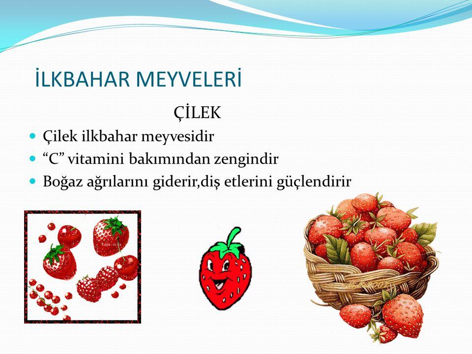 İLKBAHAR MEYVELERİ KİRAZ Kiraz ilkbahar meyvesidir. Kiraz aspirin etkisini yaratabilir. E vitamini ve kalsiyum içerir.