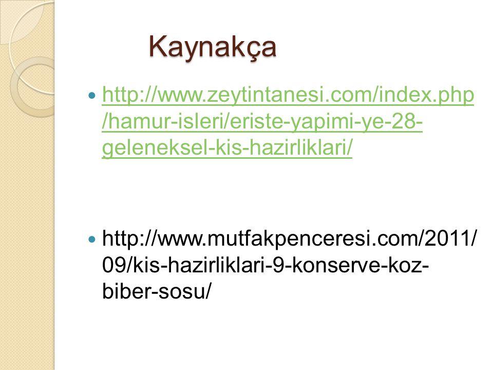 Kaynakça Kaynakça http://www.zeytintanesi.com/index.php /hamur-isleri/eriste-yapimi-ye-28- geleneksel-kis-hazirliklari/ http://www.zeytintanesi.com/index.php /hamur-isleri/eriste-yapimi-ye-28- geleneksel-kis-hazirliklari/ http://www.mutfakpenceresi.com/2011/ 09/kis-hazirliklari-9-konserve-koz- biber-sosu/