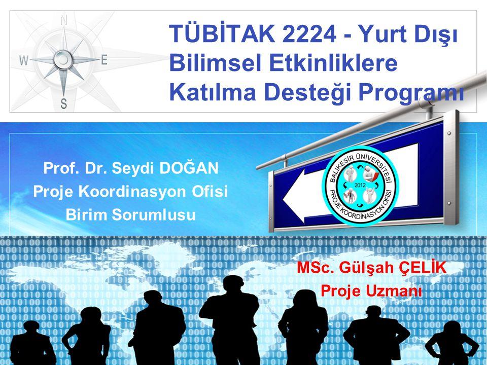 LOGO TÜBİTAK 2224 - Yurt Dışı Bilimsel Etkinliklere Katılma Desteği Programı Prof. Dr. Seydi DOĞAN Proje Koordinasyon Ofisi Birim Sorumlusu MSc. Gülşa