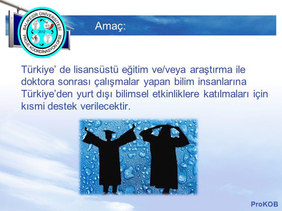 LOGO Amaç: Türkiye' de lisansüstü eğitim ve/veya araştırma ile doktora sonrası çalışmalar yapan bilim insanlarına Türkiye'den yurt dışı bilimsel etkin