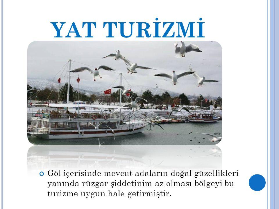 YAT TURİZMİ Göl içerisinde mevcut adaların doğal güzellikleri yanında rüzgar şiddetinim az olması bölgeyi bu turizme uygun hale getirmiştir.