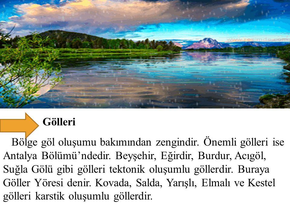 Gölleri Bölge göl oluşumu bakımından zengindir. Önemli gölleri ise Antalya Bölümü'ndedir. Beyşehir, Eğirdir, Burdur, Acıgöl, Suğla Gölü gibi gölleri t