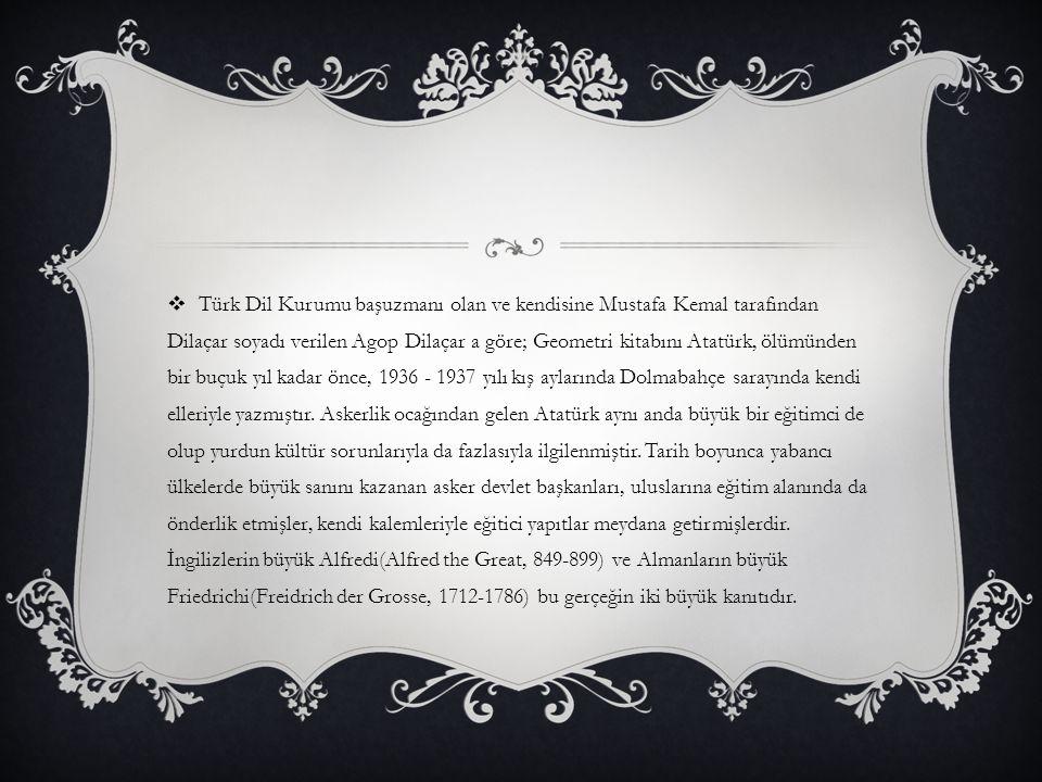 Geometri kitabının kapağında önemle belirtildiği üzere, Atatürk ün bu yapıtı, geometri öğretenlerle, bu konuda kitap yazacaklara kılavuz olarak Kültür Bakanlığınca neşredilmiştir.