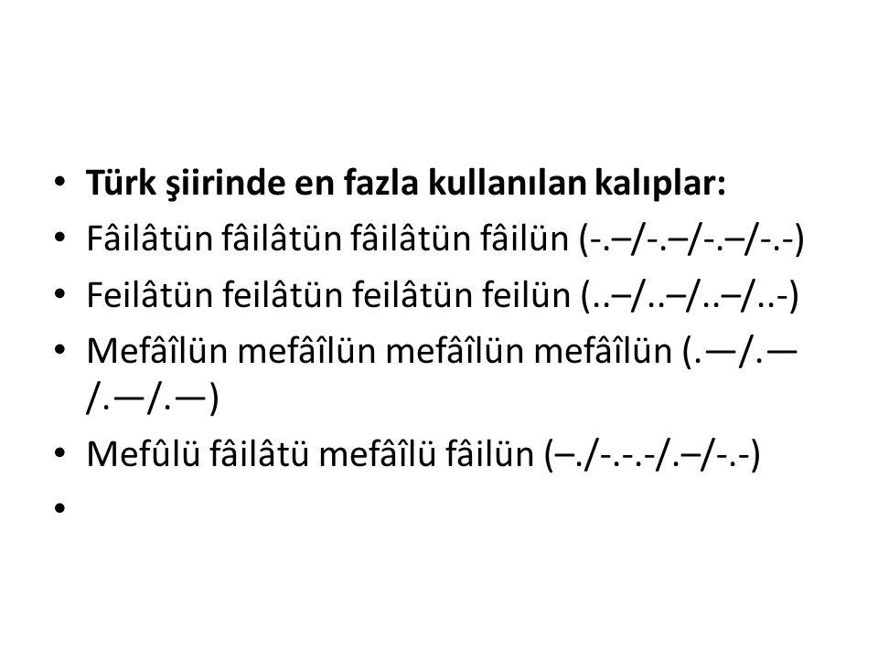 Türk şiirinde en fazla kullanılan kalıplar: Fâilâtün fâilâtün fâilâtün fâilün (-.–/-.–/-.–/-.-) Feilâtün feilâtün feilâtün feilün (..–/..–/..–/..-) Me