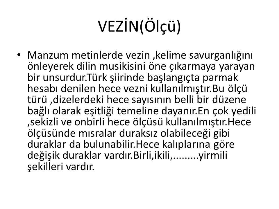 VEZİN(Ölçü) Manzum metinlerde vezin,kelime savurganlığını önleyerek dilin musikisini öne çıkarmaya yarayan bir unsurdur.Türk şiirinde başlangıçta parm