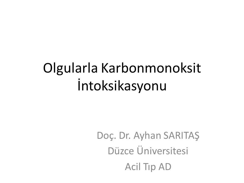 Olgularla Karbonmonoksit İntoksikasyonu Doç. Dr. Ayhan SARITAŞ Düzce Üniversitesi Acil Tıp AD