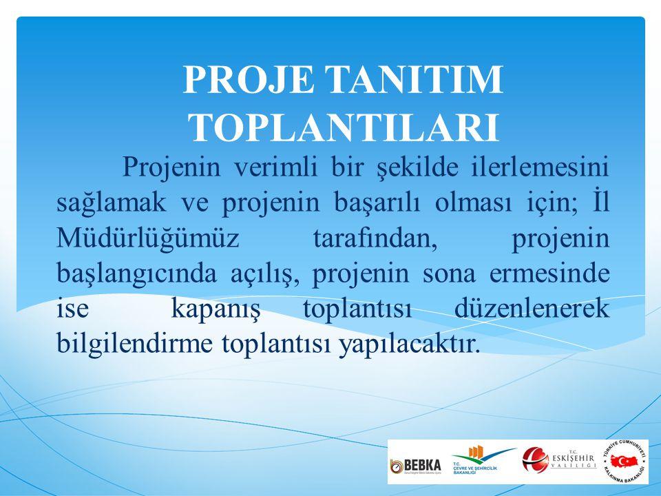 PROJE TANITIM TOPLANTILARI Projenin verimli bir şekilde ilerlemesini sağlamak ve projenin başarılı olması için; İl Müdürlüğümüz tarafından, projenin başlangıcında açılış, projenin sona ermesinde ise kapanış toplantısı düzenlenerek bilgilendirme toplantısı yapılacaktır.