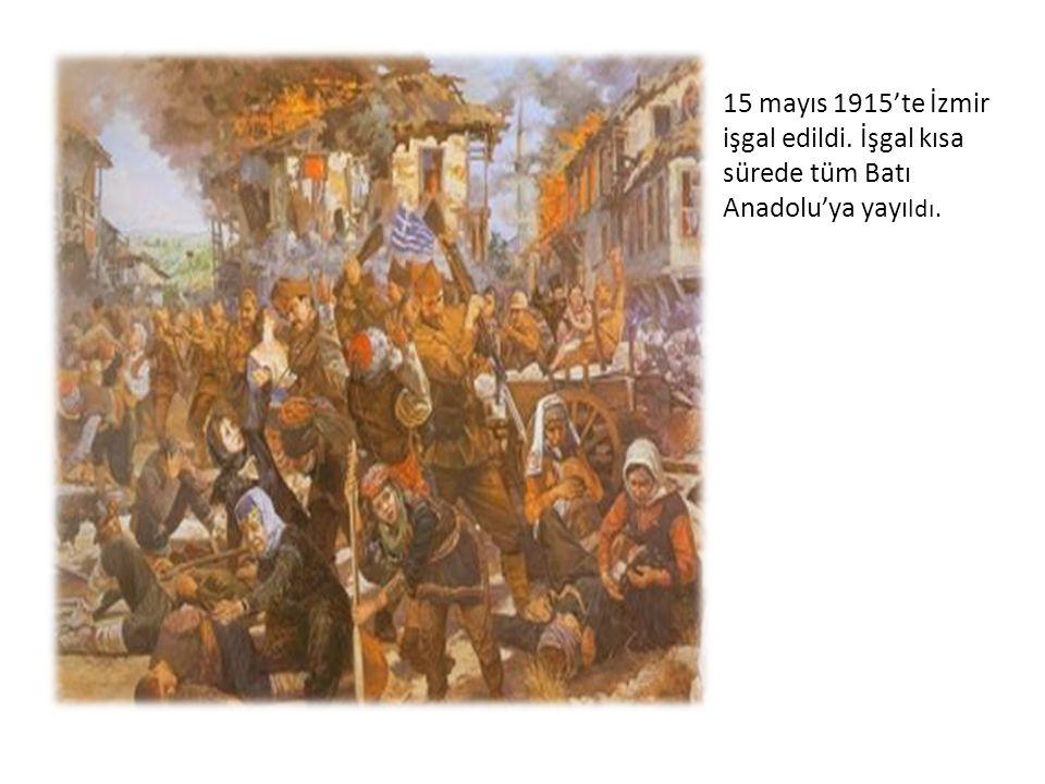 15 mayıs 1915'te İzmir işgal edildi. İşgal kısa sürede tüm Batı Anadolu'ya yayı ldı.