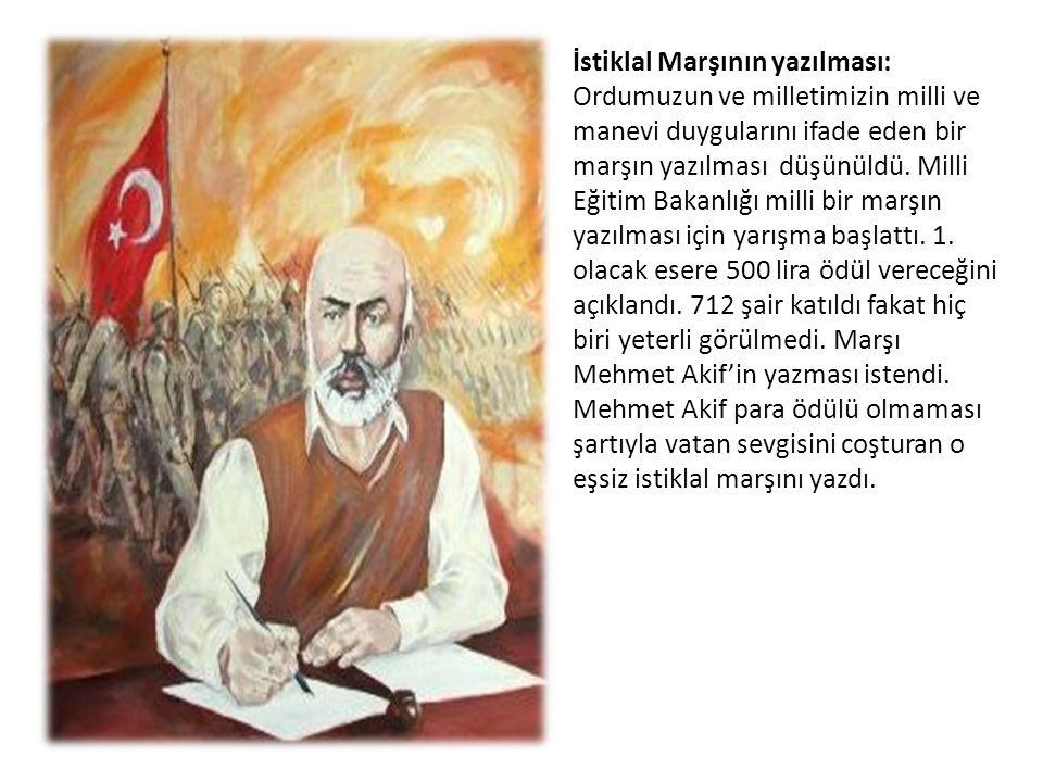 İstiklal Marşının yazılması: Ordumuzun ve milletimizin milli ve manevi duygularını ifade eden bir marşın yazılması düşünüldü. Milli Eğitim Bakanlığı m