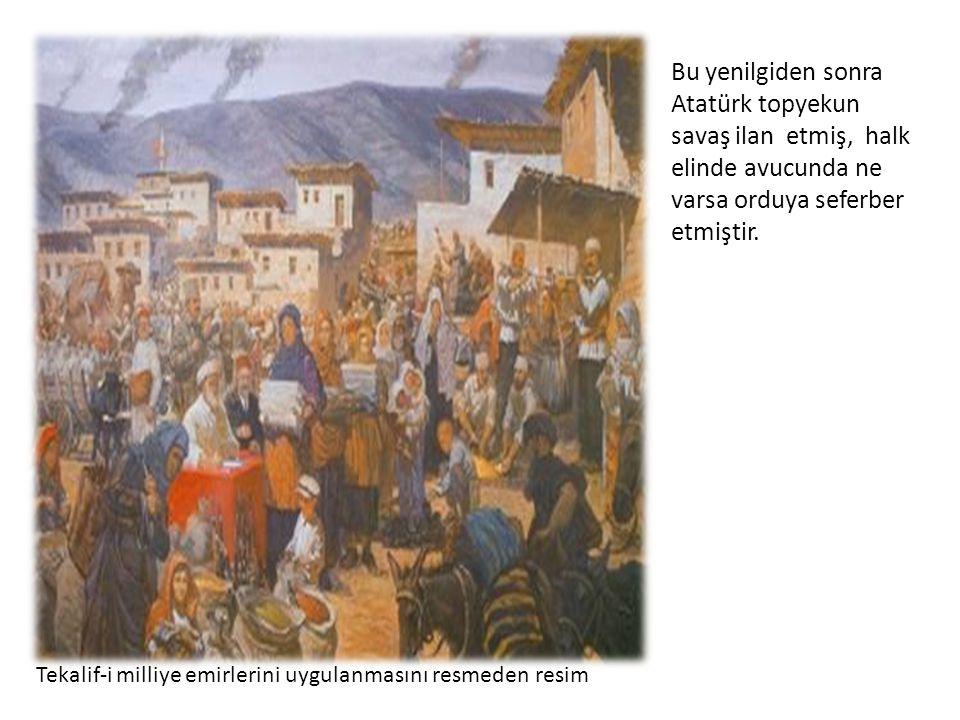 Bu yenilgiden sonra Atatürk topyekun savaş ilan etmiş, halk elinde avucunda ne varsa orduya seferber etmiştir. Tekalif-i milliye emirlerini uygulanmas