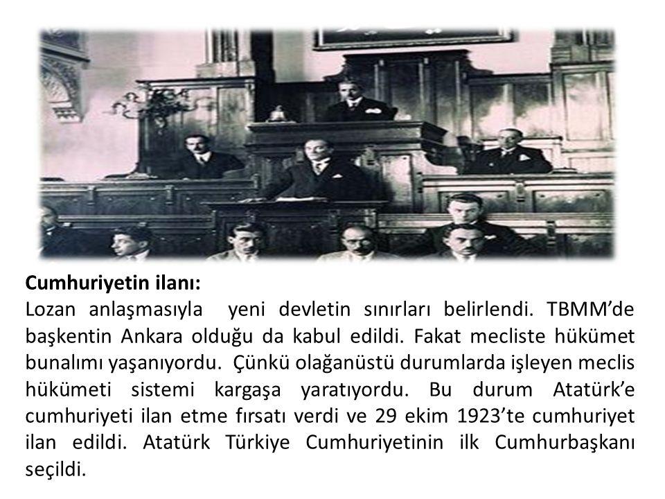 Cumhuriyetin ilanı: Lozan anlaşmasıyla yeni devletin sınırları belirlendi. TBMM'de başkentin Ankara olduğu da kabul edildi. Fakat mecliste hükümet bun