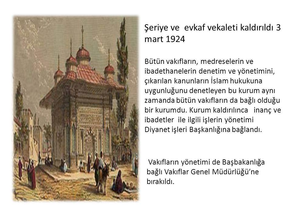 Şeriye ve evkaf vekaleti kaldırıldı 3 mart 1924 Bütün vakıfların, medreselerin ve ibadethanelerin denetim ve yönetimini, çıkarılan kanunların İslam hu