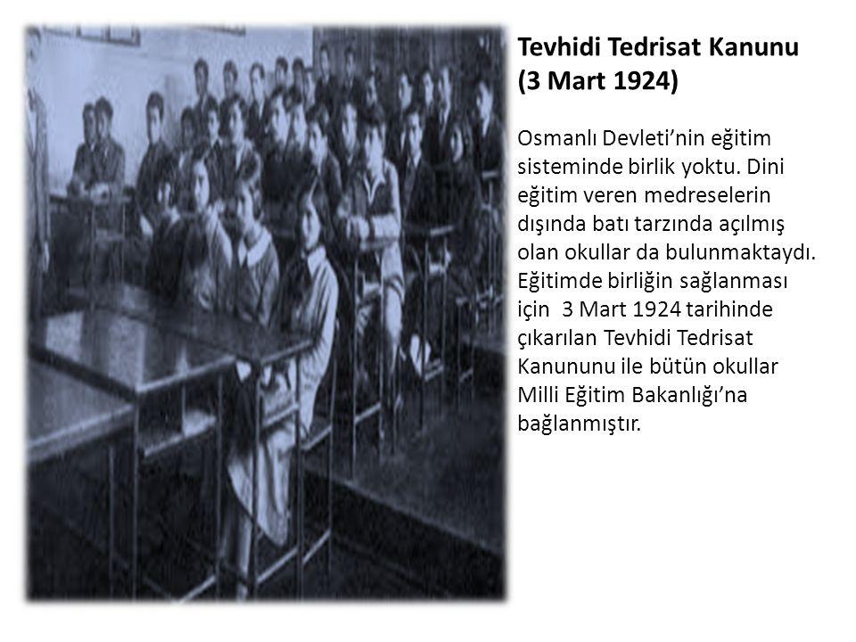Tevhidi Tedrisat Kanunu (3 Mart 1924) Osmanlı Devleti'nin eğitim sisteminde birlik yoktu. Dini eğitim veren medreselerin dışında batı tarzında açılmış