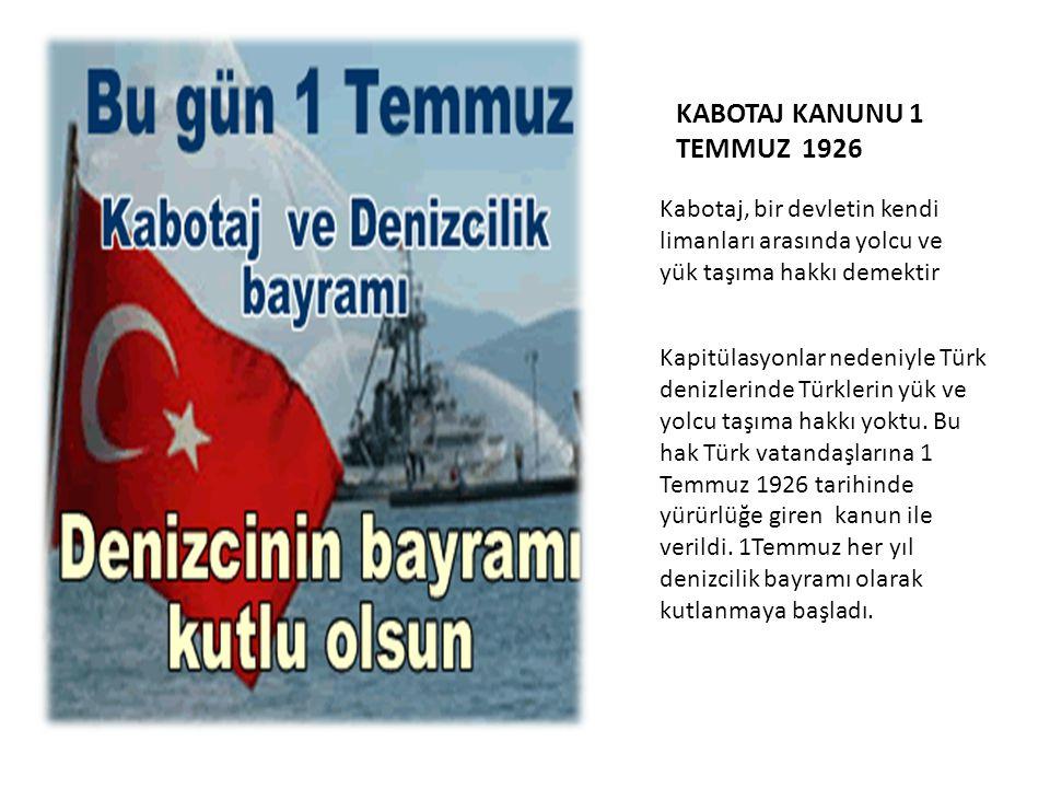 KABOTAJ KANUNU 1 TEMMUZ 1926 Kabotaj, bir devletin kendi limanları arasında yolcu ve yük taşıma hakkı demektir Kapitülasyonlar nedeniyle Türk denizler
