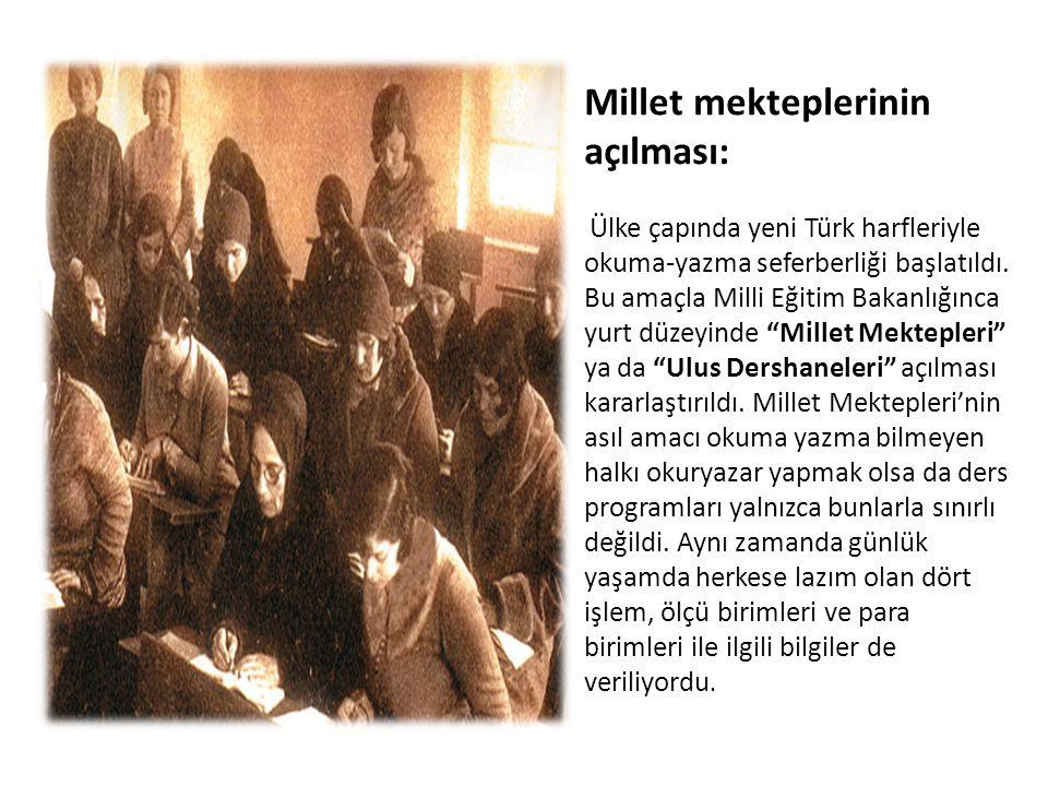 Millet mekteplerinin açılması: Ülke çapında yeni Türk harfleriyle okuma-yazma seferberliği başlatıldı. Bu amaçla Milli Eğitim Bakanlığınca yurt düzeyi