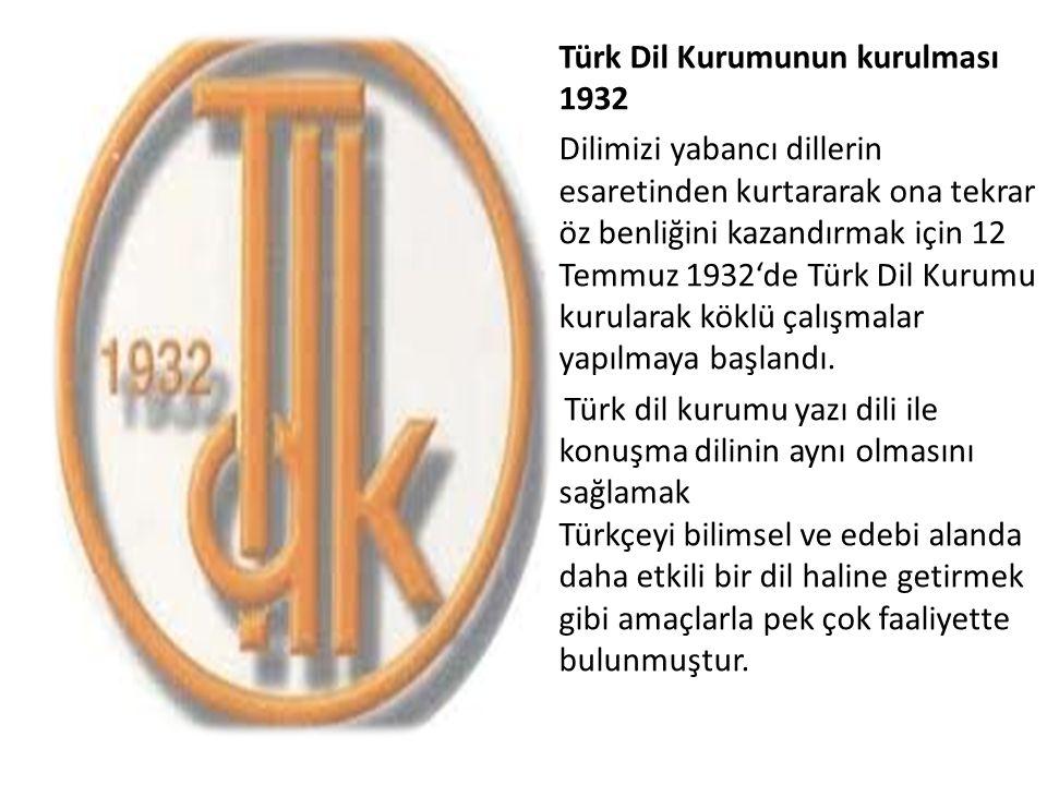 Türk Dil Kurumunun kurulması 1932 Dilimizi yabancı dillerin esaretinden kurtararak ona tekrar öz benliğini kazandırmak için 12 Temmuz 1932'de Türk Dil