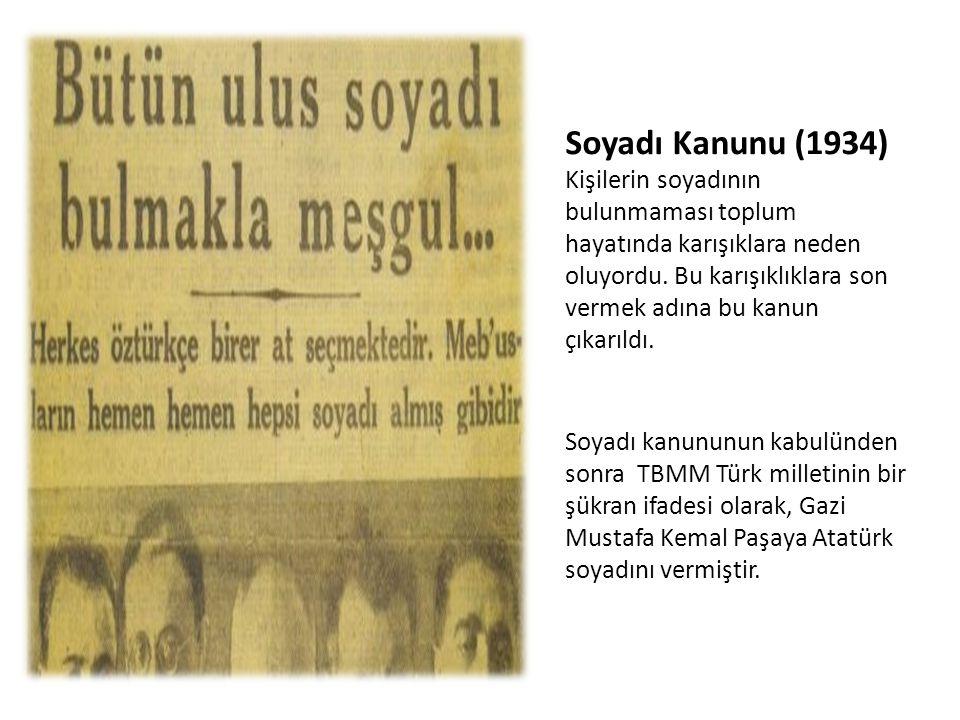 Soyadı Kanunu (1934) Kişilerin soyadının bulunmaması toplum hayatında karışıklara neden oluyordu. Bu karışıklıklara son vermek adına bu kanun çıkarıld